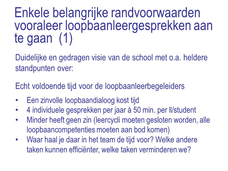 Enkele belangrijke randvoorwaarden vooraleer loopbaanleergesprekken aan te gaan (1) Duidelijke en gedragen visie van de school met o.a. heldere standp