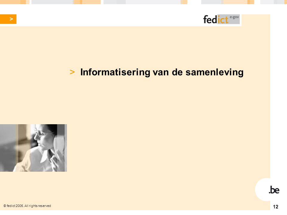 © fedict 2005. All rights reserved 12 > Informatisering van de samenleving