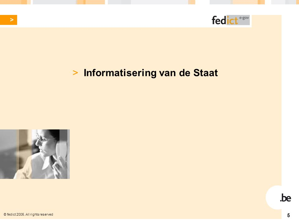 © fedict 2005. All rights reserved 5 > Informatisering van de Staat