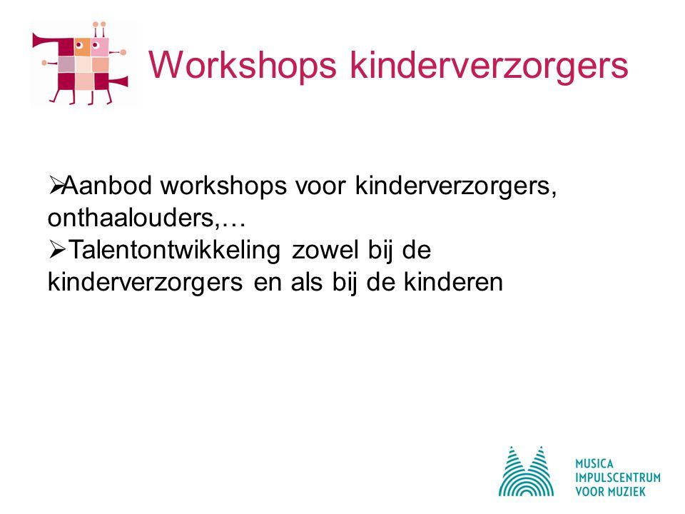 Workshops kinderverzorgers  Aanbod workshops voor kinderverzorgers, onthaalouders,…  Talentontwikkeling zowel bij de kinderverzorgers en als bij de kinderen