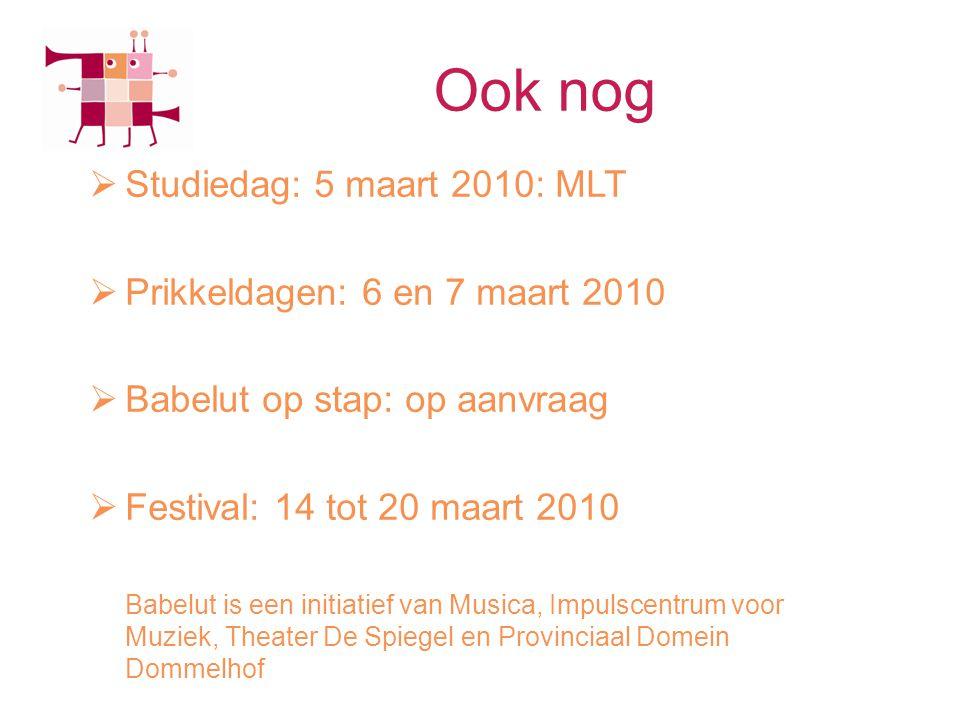 Ook nog  Studiedag: 5 maart 2010: MLT  Prikkeldagen: 6 en 7 maart 2010  Babelut op stap: op aanvraag  Festival: 14 tot 20 maart 2010 Babelut is een initiatief van Musica, Impulscentrum voor Muziek, Theater De Spiegel en Provinciaal Domein Dommelhof