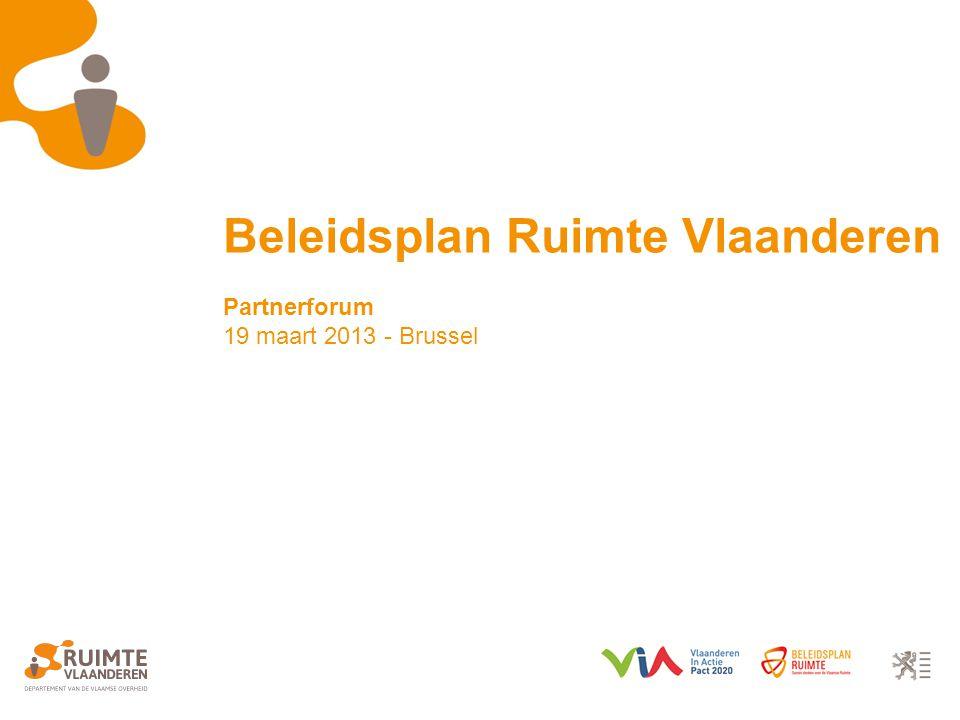 Beleidsplan Ruimte Vlaanderen Partnerforum 19 maart 2013 - Brussel