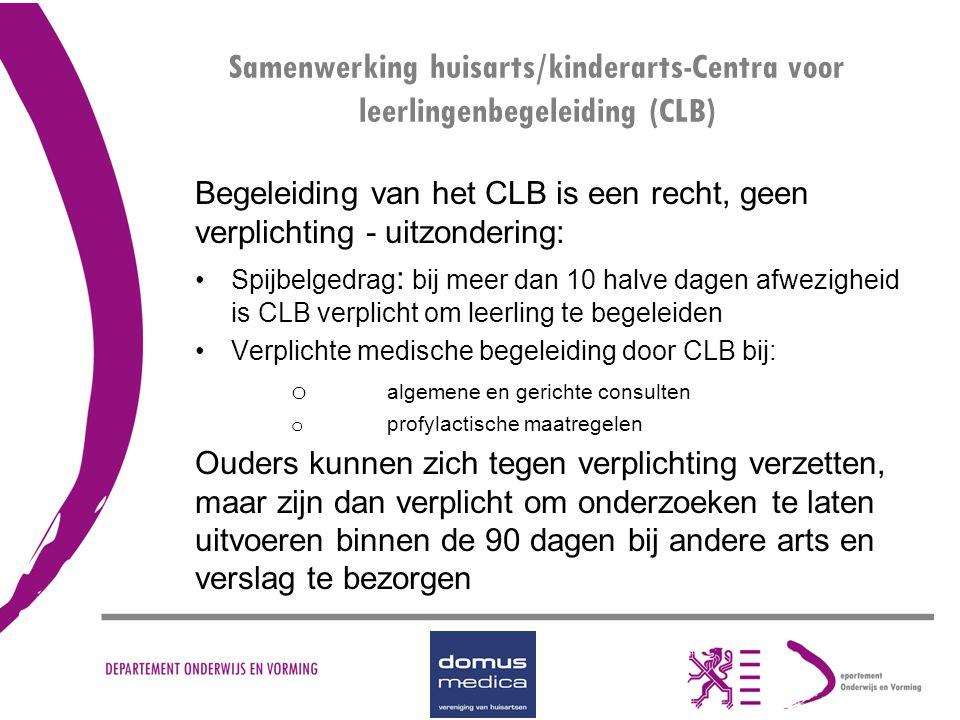 Samenwerking huisarts/kinderarts-Centra voor leerlingenbegeleiding (CLB) Begeleiding van het CLB is een recht, geen verplichting - uitzondering: Spijb