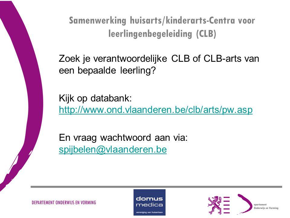 Samenwerking huisarts/kinderarts-Centra voor leerlingenbegeleiding (CLB) Zoek je verantwoordelijke CLB of CLB-arts van een bepaalde leerling? Kijk op