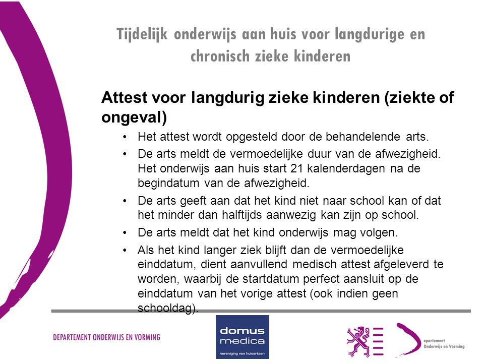 Tijdelijk onderwijs aan huis voor langdurige en chronisch zieke kinderen Attest voor langdurig zieke kinderen (ziekte of ongeval) Het attest wordt opg