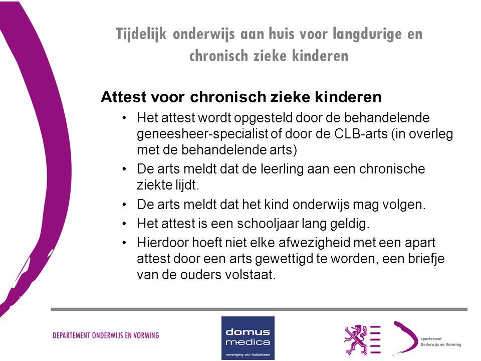 Tijdelijk onderwijs aan huis voor langdurige en chronisch zieke kinderen Attest voor chronisch zieke kinderen Het attest wordt opgesteld door de behan