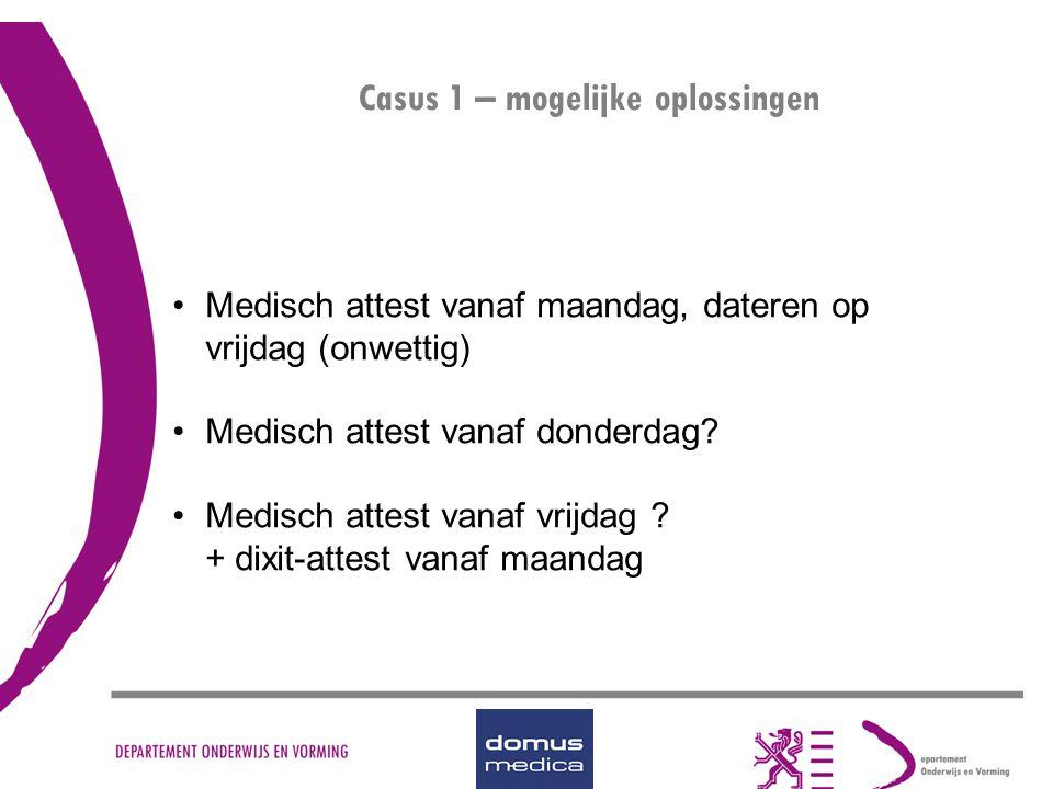 Casus 1 – mogelijke oplossingen Medisch attest vanaf maandag, dateren op vrijdag (onwettig) Medisch attest vanaf donderdag? Medisch attest vanaf vrijd