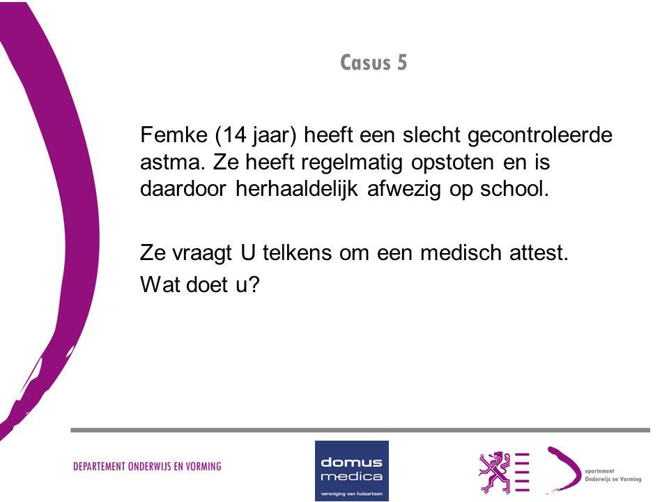 Casus 5 Femke (14 jaar) heeft een slecht gecontroleerde astma. Ze heeft regelmatig opstoten en is daardoor herhaaldelijk afwezig op school. Ze vraagt