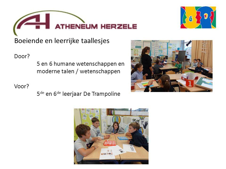 Boeiende en leerrijke taallesjes Door? 5 en 6 humane wetenschappen en moderne talen / wetenschappen Voor? 5 de en 6 de leerjaar De Trampoline