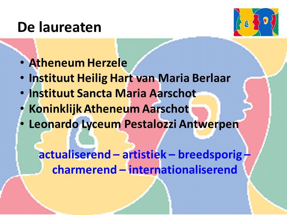 De laureaten Atheneum Herzele Instituut Heilig Hart van Maria Berlaar Instituut Sancta Maria Aarschot Koninklijk Atheneum Aarschot Leonardo Lyceum Pestalozzi Antwerpen actualiserend – artistiek – breedsporig – charmerend – internationaliserend