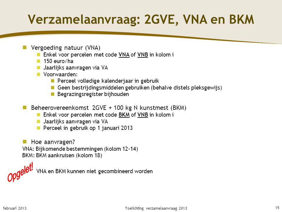 Verzamelaanvraag: 2GVE, VNA en BKM Vergoeding natuur (VNA) Enkel voor percelen met code VNA of VNB in kolom i 150 euro/ha Jaarlijks aanvragen via VA V