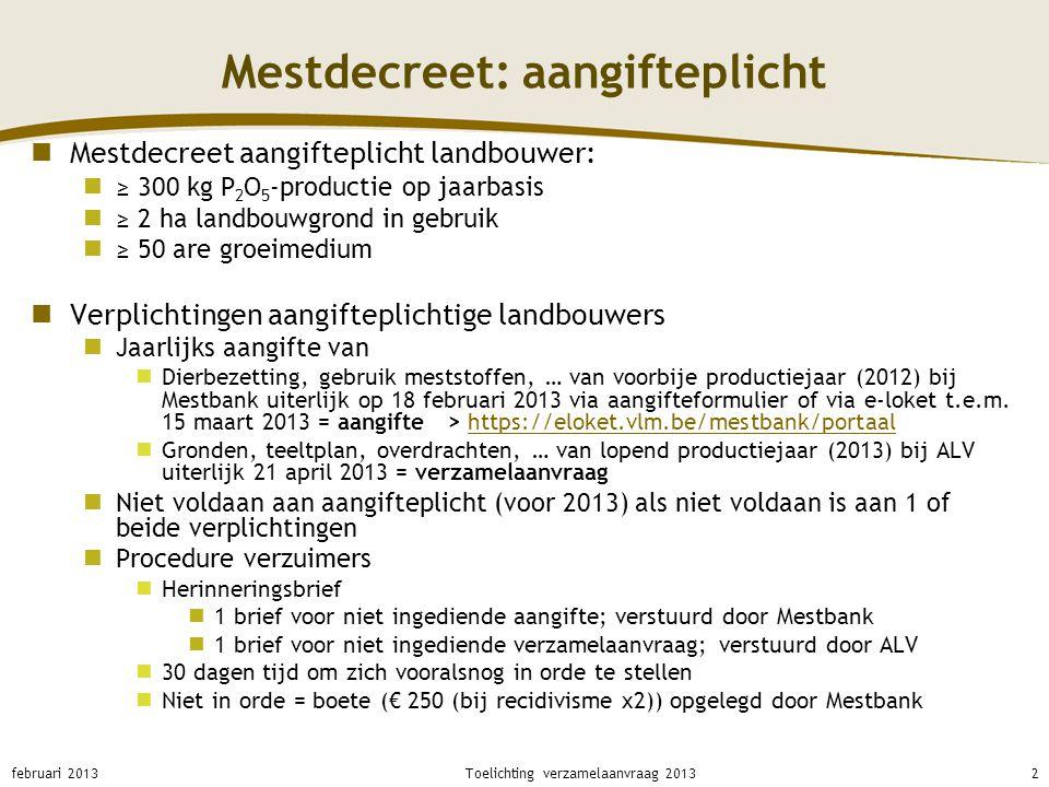 Mestdecreet: aangifteplicht Niet-aangifteplichtige landbouwers Vrijstelling van aangifteplicht aanvragen bij mestbank Formulier Verklaring over de vrijstelling van de aangifteplicht (Aangifte)Verklaring over de vrijstelling van de aangifteplicht (Aangifte) Eenmalige aangifte van alle in gebruik zijnde gronden Als gebruikssituatie verandert (bv.: perceel niet meer in gebruik) moet dit gemeld worden op eigen initiatief februari 20133Toelichting verzamelaanvraag 2013
