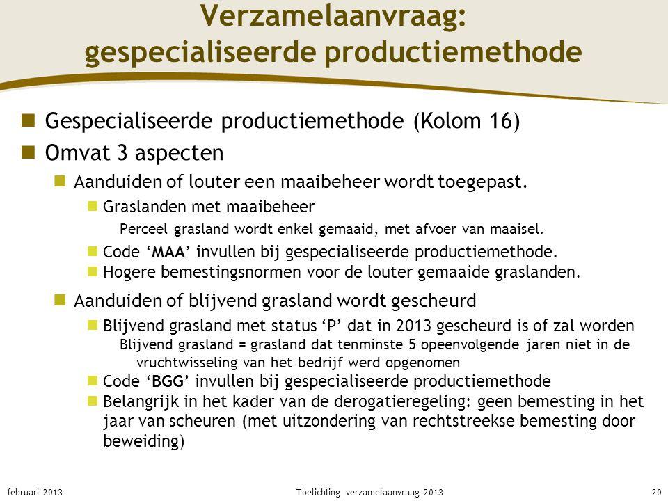 Verzamelaanvraag: gespecialiseerde productiemethode Gespecialiseerde productiemethode (Kolom 16) Omvat 3 aspecten Aanduiden of louter een maaibeheer w