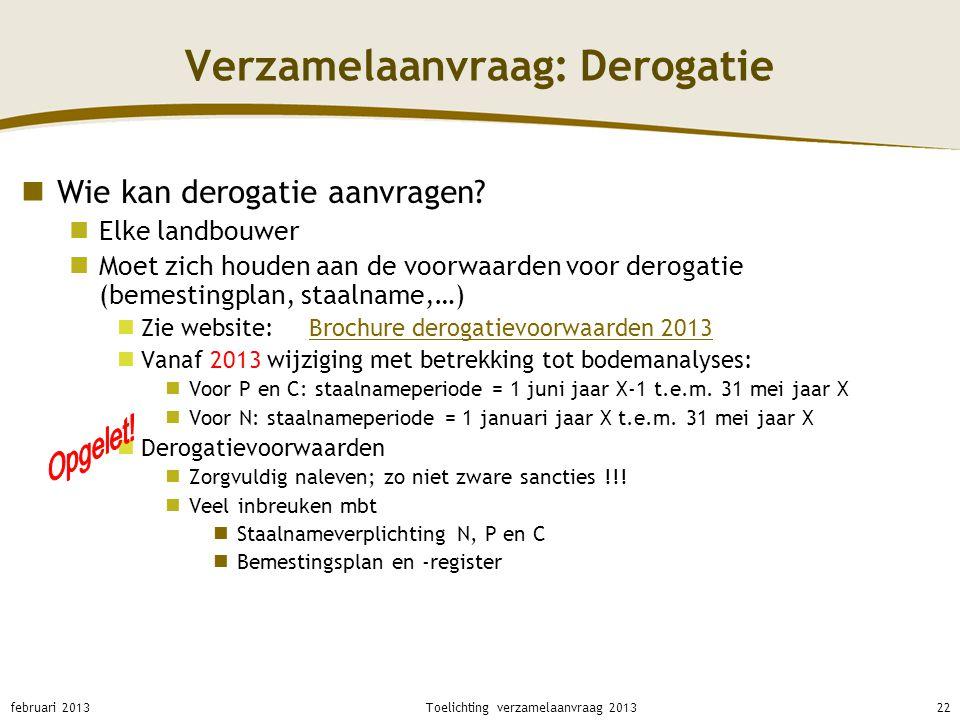 Verzamelaanvraag: Derogatie Wie kan derogatie aanvragen? Elke landbouwer Moet zich houden aan de voorwaarden voor derogatie (bemestingplan, staalname,