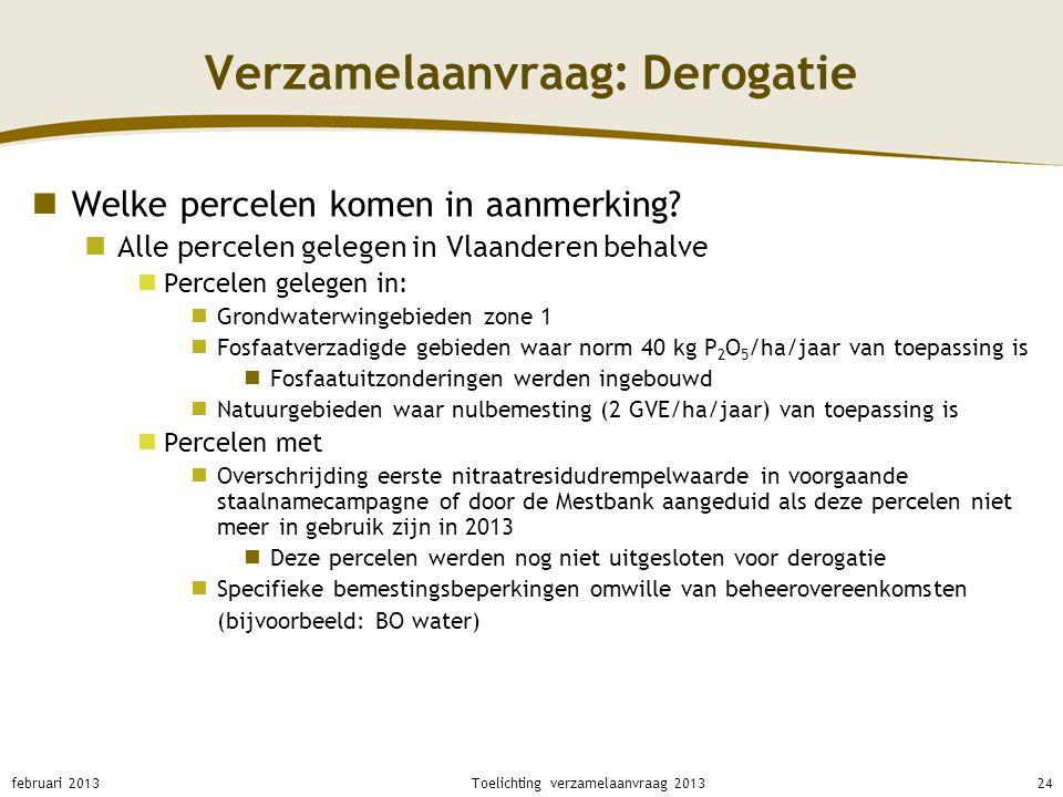 Verzamelaanvraag: Derogatie Welke percelen komen in aanmerking? Alle percelen gelegen in Vlaanderen behalve Percelen gelegen in: Grondwaterwingebieden