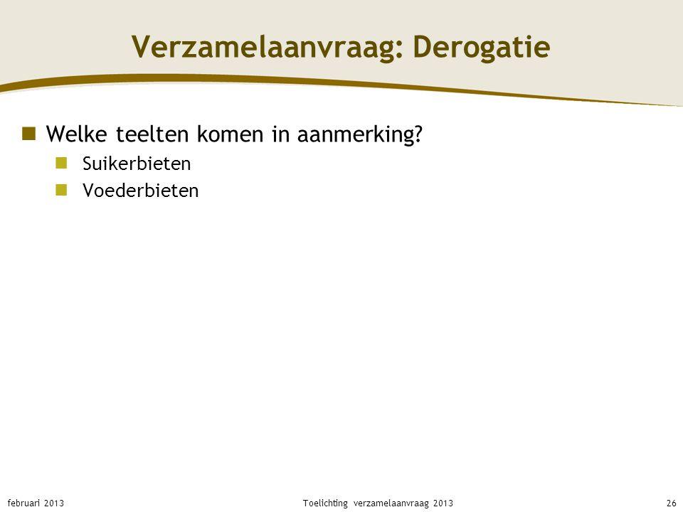 Verzamelaanvraag: Derogatie Welke teelten komen in aanmerking? Suikerbieten Voederbieten februari 201326Toelichting verzamelaanvraag 2013