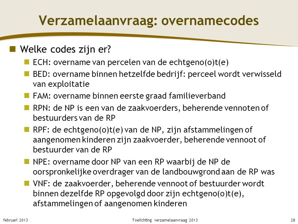 Verzamelaanvraag: overnamecodes Welke codes zijn er? ECH: overname van percelen van de echtgeno(o)t(e) BED: overname binnen hetzelfde bedrijf: perceel