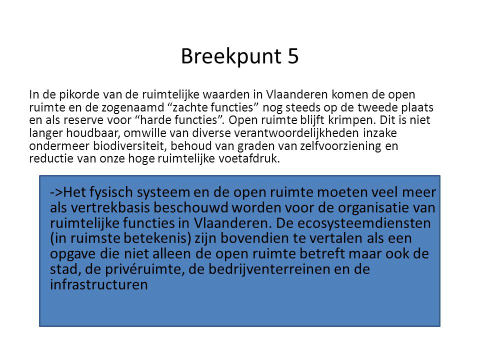 """Breekpunt 5 In de pikorde van de ruimtelijke waarden in Vlaanderen komen de open ruimte en de zogenaamd """"zachte functies"""" nog steeds op de tweede plaa"""