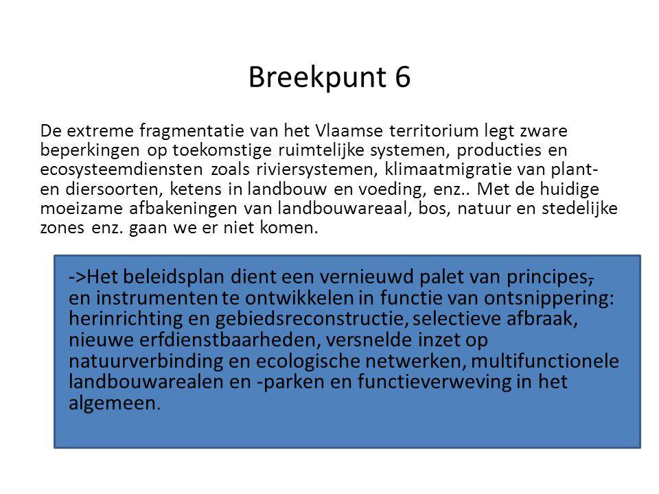 Breekpunt 6 De extreme fragmentatie van het Vlaamse territorium legt zware beperkingen op toekomstige ruimtelijke systemen, producties en ecosysteemdiensten zoals riviersystemen, klimaatmigratie van plant- en diersoorten, ketens in landbouw en voeding, enz..