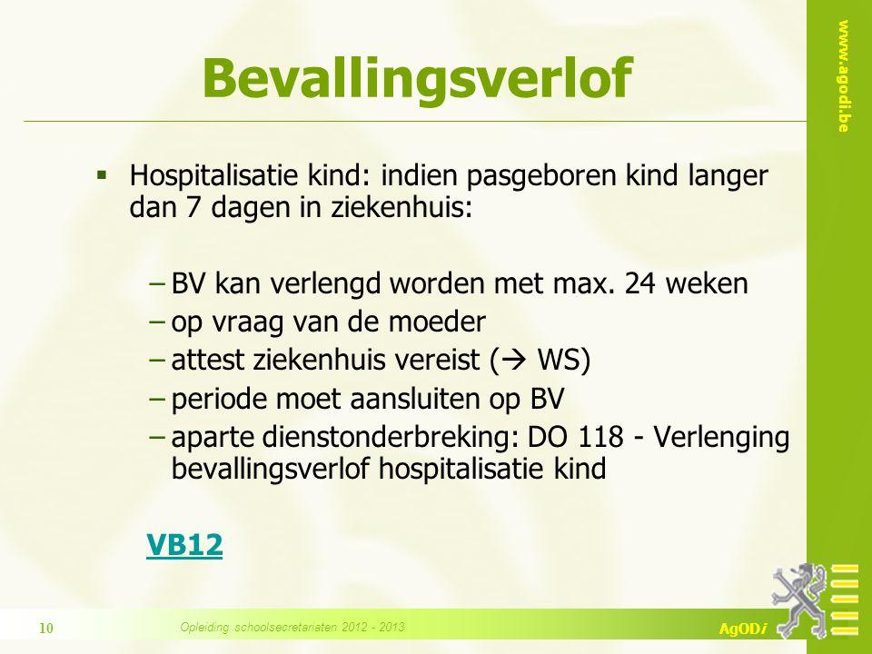 www.agodi.be AgODi Bevallingsverlof  Hospitalisatie kind: indien pasgeboren kind langer dan 7 dagen in ziekenhuis: −BV kan verlengd worden met max.