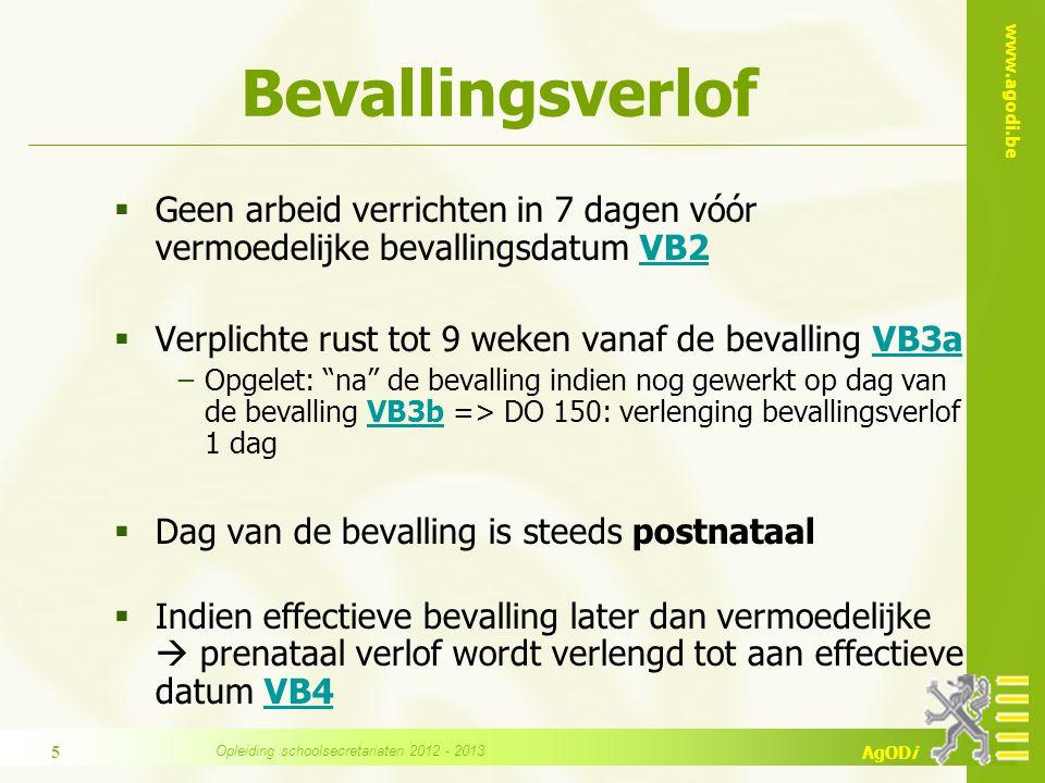www.agodi.be AgODi Bevallingsverlof  Postnatale periode kan verlengd worden met periode van arbeid tijdens prenatale periode (min 7 dagen) VB5VB5  Arbeidsongeschiktheid in de 6 (of 8 weken) prenataal verlof kan niet overgedragen worden naar postnataal.