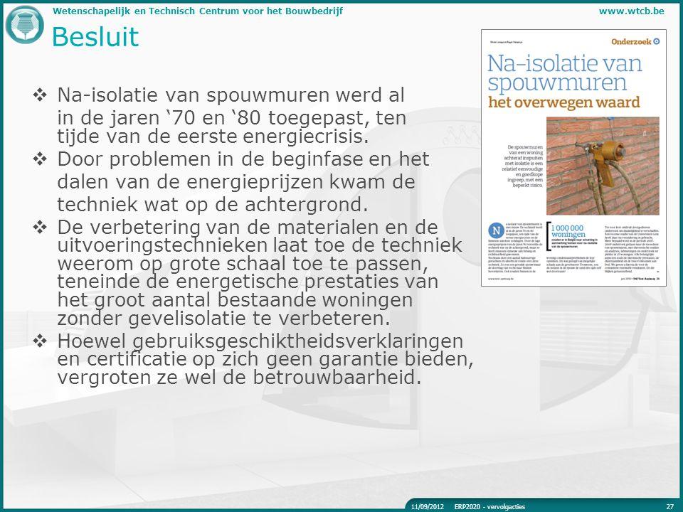 Wetenschapelijk en Technisch Centrum voor het Bouwbedrijfwww.wtcb.be Besluit  Na-isolatie van spouwmuren werd al in de jaren '70 en '80 toegepast, te