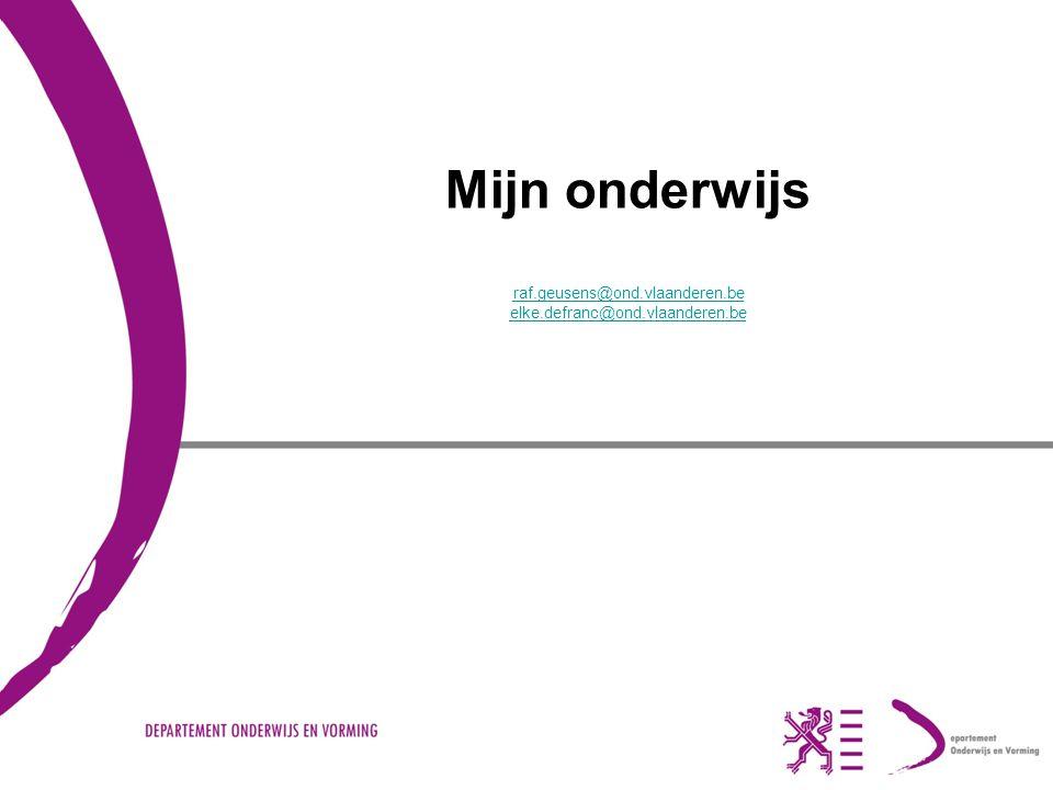 Mijn onderwijs raf.geusens@ond.vlaanderen.be elke.defranc@ond.vlaanderen.be raf.geusens@ond.vlaanderen.be elke.defranc@ond.vlaanderen.be