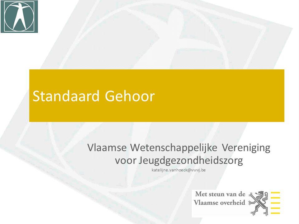 Standaard Gehoor Vlaamse Wetenschappelijke Vereniging voor Jeugdgezondheidszorg katelijne.vanhoeck@vwvj.be