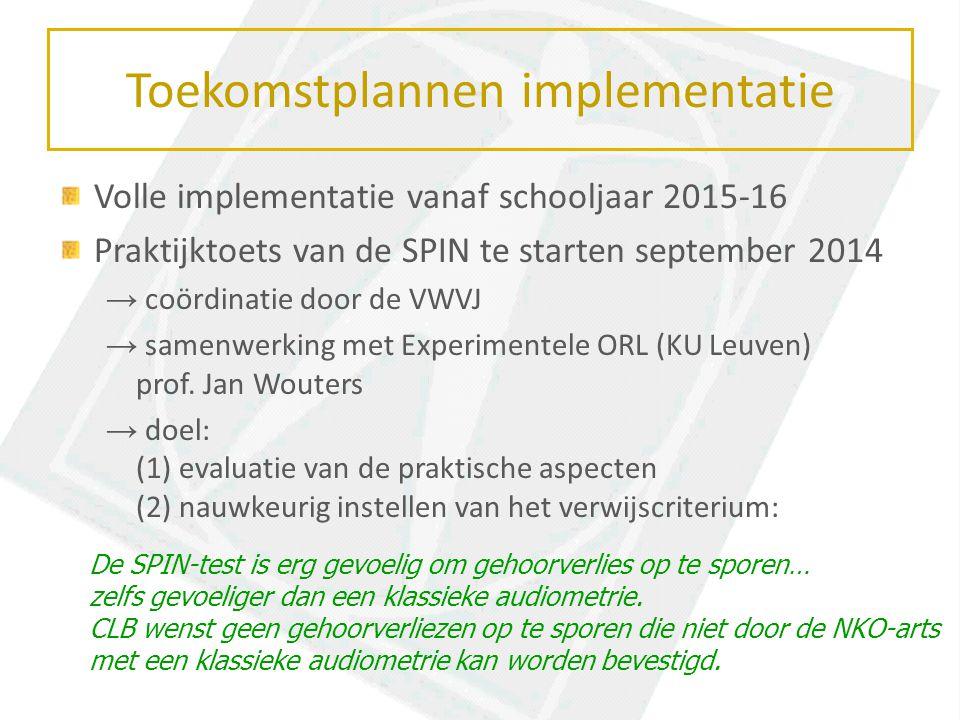 Toekomstplannen implementatie Volle implementatie vanaf schooljaar 2015-16 Praktijktoets van de SPIN te starten september 2014 → coördinatie door de VWVJ → samenwerking met Experimentele ORL (KU Leuven) prof.