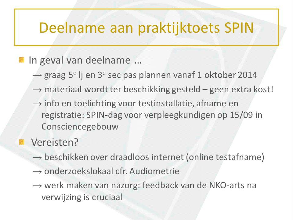 Deelname aan praktijktoets SPIN In geval van deelname … → graag 5 e lj en 3 e sec pas plannen vanaf 1 oktober 2014 → materiaal wordt ter beschikking gesteld – geen extra kost.