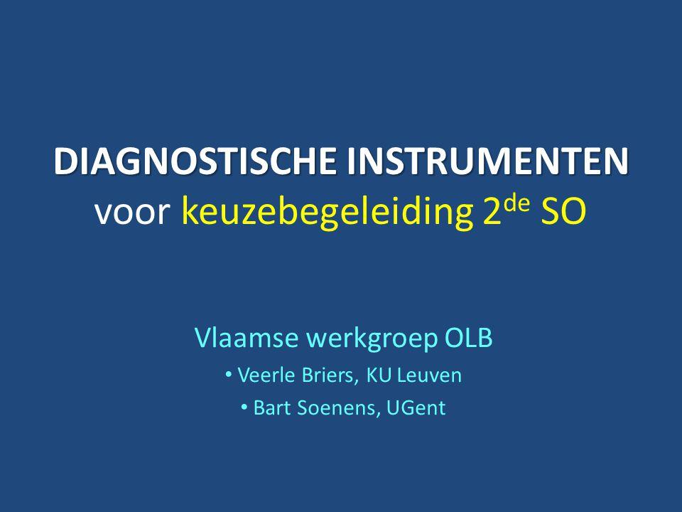 DIAGNOSTISCHE INSTRUMENTEN DIAGNOSTISCHE INSTRUMENTEN voor keuzebegeleiding 2 de SO Vlaamse werkgroep OLB Veerle Briers, KU Leuven Bart Soenens, UGent