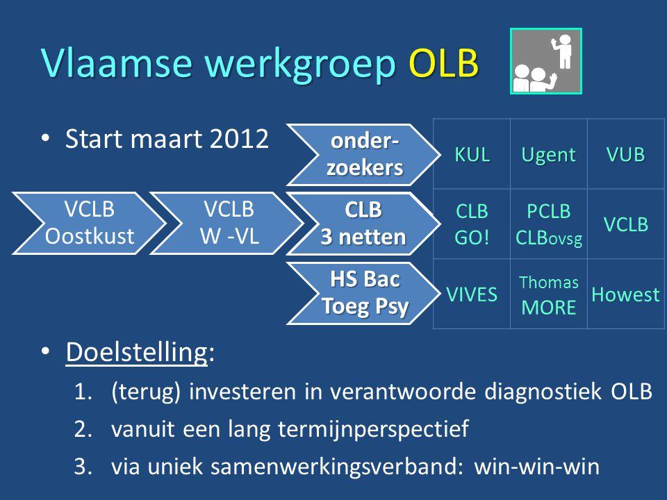 Vlaamse werkgroep OLB Start maart 2012 Doelstelling: 1.(terug) investeren in verantwoorde diagnostiek OLB 2.vanuit een lang termijnperspectief 3.via uniek samenwerkingsverband: win-win-win VCLB Oostkust VCLB W -VL KULUgentVUB CLB GO.