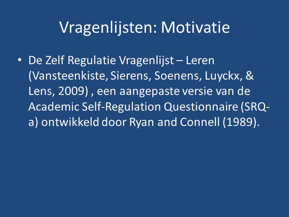 Vragenlijsten: Motivatie De Zelf Regulatie Vragenlijst – Leren (Vansteenkiste, Sierens, Soenens, Luyckx, & Lens, 2009), een aangepaste versie van de Academic Self-Regulation Questionnaire (SRQ- a) ontwikkeld door Ryan and Connell (1989).