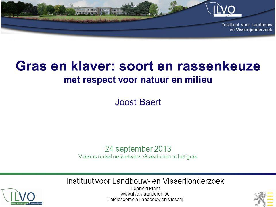 Instituut voor Landbouw- en Visserijonderzoek Eenheid Plant www.ilvo.vlaanderen.be Beleidsdomein Landbouw en Visserij Gras en klaver: soort en rassenk