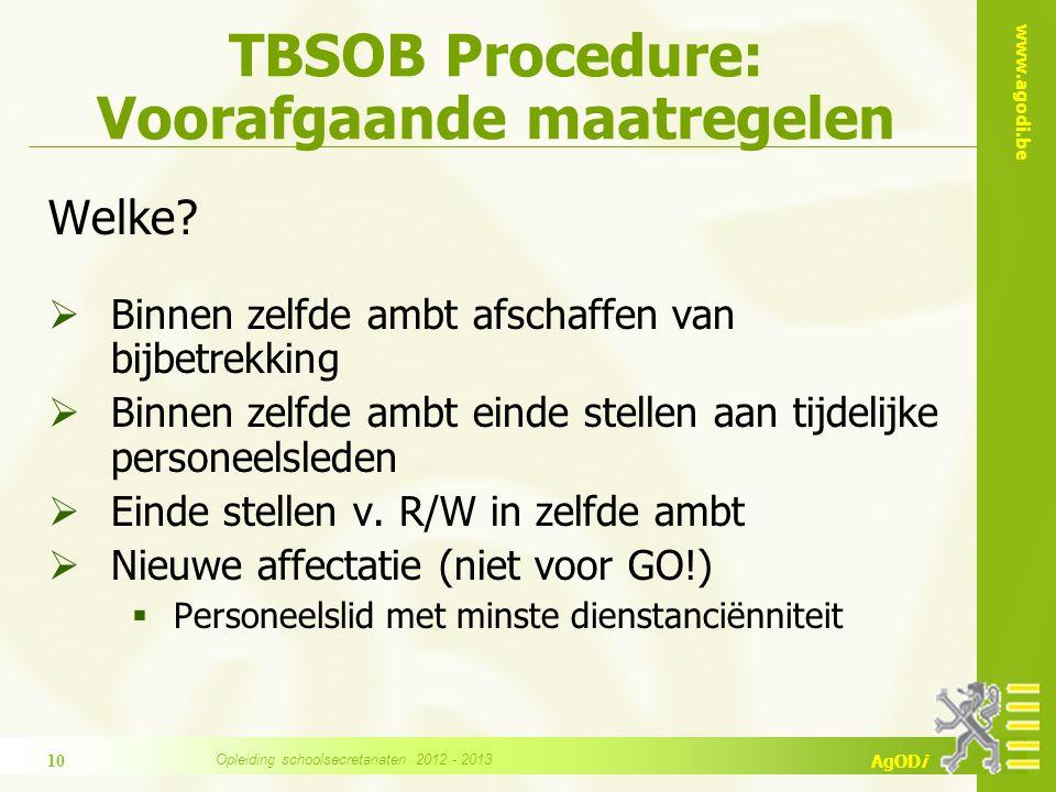 www.agodi.be AgODi TBSOB Procedure: Voorafgaande maatregelen  Voorbeeld affectatie als voorafgaande maatregel (gesubsidieerd onderwijs)  School A heeft op 01/09 recht op 90 lestijden kleuteronderwijzer .