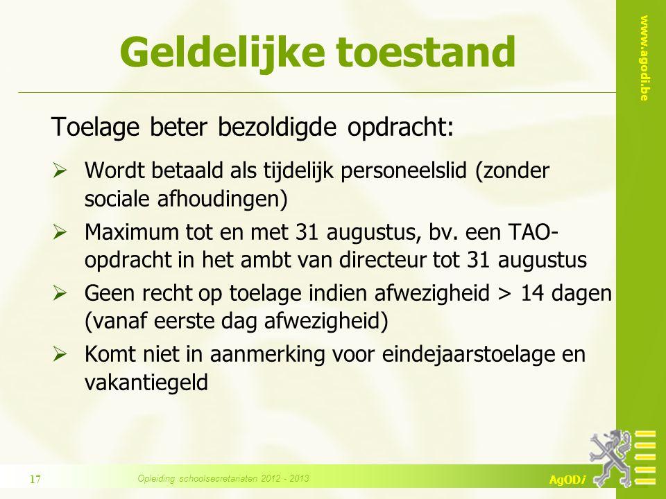 www.agodi.be AgODi Geldelijke toestand Toelage beter bezoldigde opdracht:  Wordt betaald als tijdelijk personeelslid (zonder sociale afhoudingen)  Maximum tot en met 31 augustus, bv.