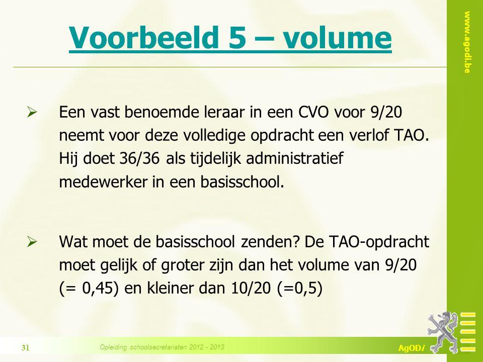 www.agodi.be AgODi Voorbeeld 5 – volume  Een vast benoemde leraar in een CVO voor 9/20 neemt voor deze volledige opdracht een verlof TAO.