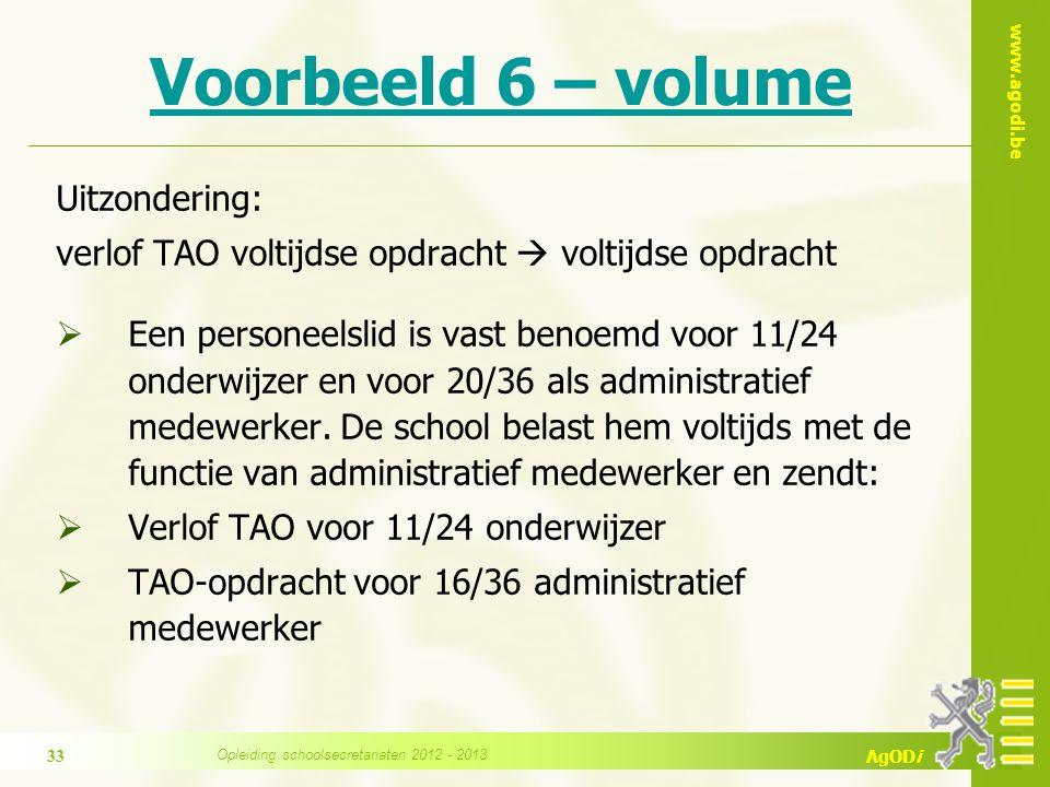 www.agodi.be AgODi Voorbeeld 6 – volume Uitzondering: verlof TAO voltijdse opdracht  voltijdse opdracht  Een personeelslid is vast benoemd voor 11/24 onderwijzer en voor 20/36 als administratief medewerker.