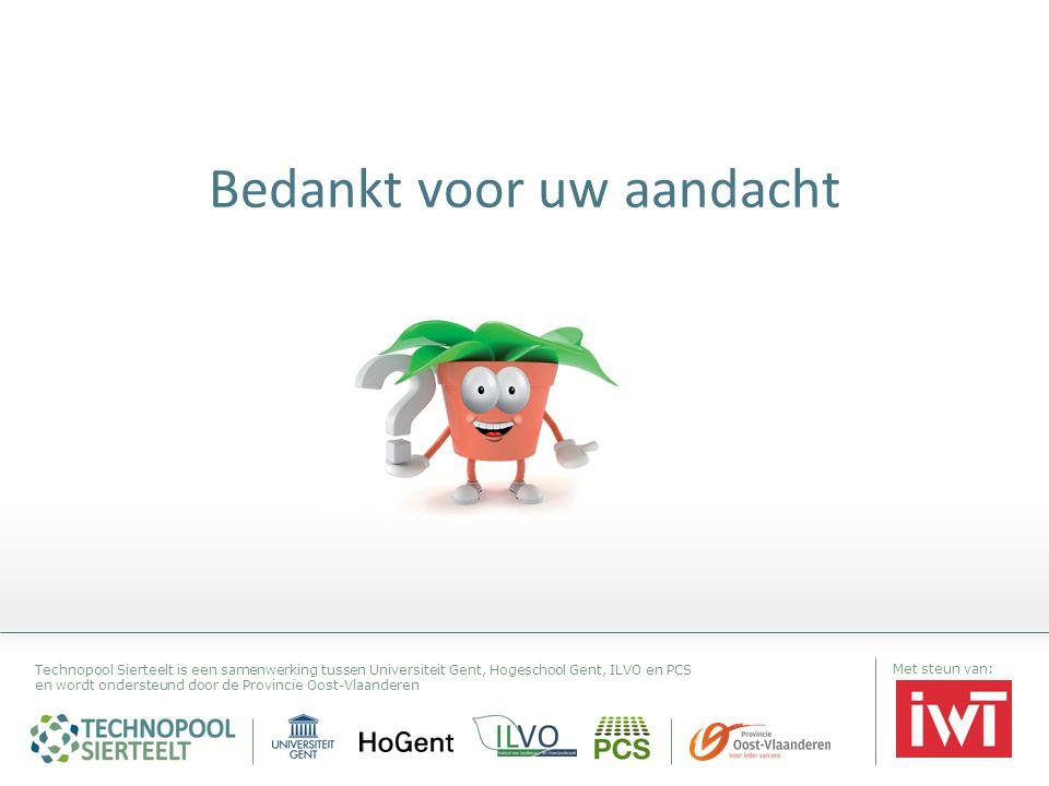 Bedankt voor uw aandacht Technopool Sierteelt is een samenwerking tussen Universiteit Gent, Hogeschool Gent, ILVO en PCS en wordt ondersteund door de Provincie Oost-Vlaanderen Met steun van:
