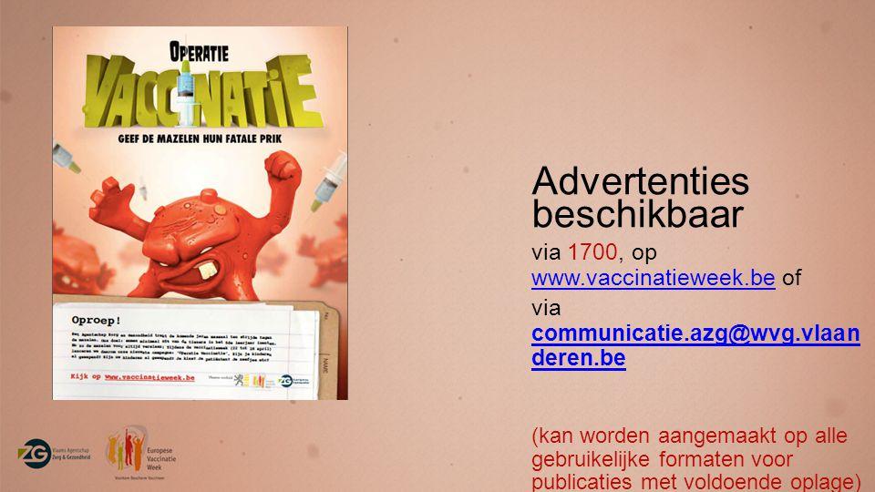 Advertenties beschikbaar via 1700, op www.vaccinatieweek.be of www.vaccinatieweek.be via communicatie.azg@wvg.vlaan deren.be (kan worden aangemaakt op alle gebruikelijke formaten voor publicaties met voldoende oplage)