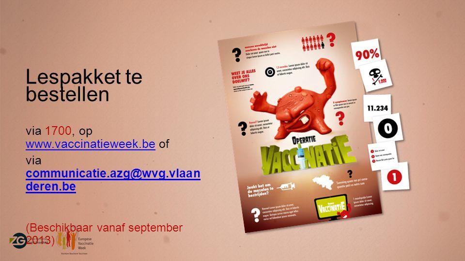 Lespakket te bestellen via 1700, op www.vaccinatieweek.be of www.vaccinatieweek.be via communicatie.azg@wvg.vlaan deren.be (Beschikbaar vanaf september 2013)