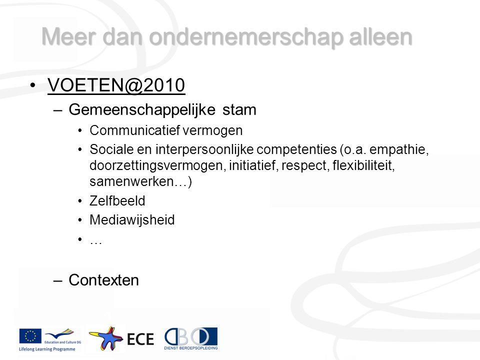 Meer dan ondernemerschap alleen VOETEN@2010 –Gemeenschappelijke stam Communicatief vermogen Sociale en interpersoonlijke competenties (o.a.