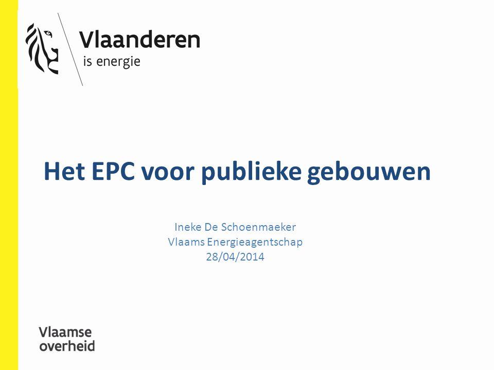 Het EPC voor publieke gebouwen Ineke De Schoenmaeker Vlaams Energieagentschap 28/04/2014