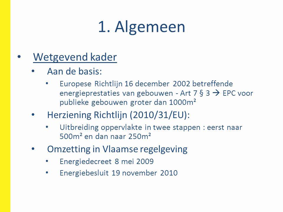 1. Algemeen Wetgevend kader Aan de basis: Europese Richtlijn 16 december 2002 betreffende energieprestaties van gebouwen - Art 7 § 3  EPC voor publie
