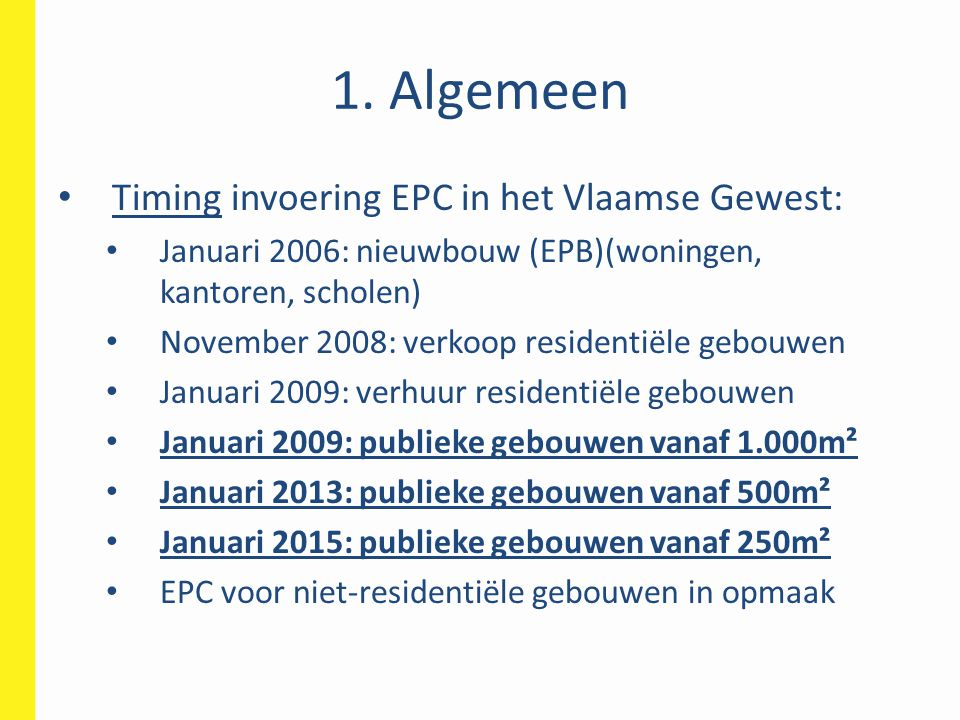 1. Algemeen Timing invoering EPC in het Vlaamse Gewest: Januari 2006: nieuwbouw (EPB)(woningen, kantoren, scholen) November 2008: verkoop residentiële