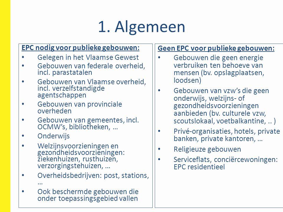 1. Algemeen EPC nodig voor publieke gebouwen: Gelegen in het Vlaamse Gewest Gebouwen van federale overheid, incl. parastatalen Gebouwen van Vlaamse ov