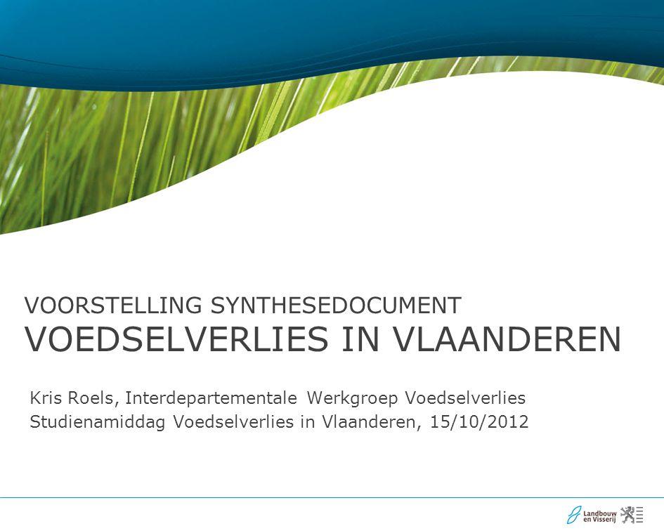 Kris Roels, Interdepartementale Werkgroep Voedselverlies Studienamiddag Voedselverlies in Vlaanderen, 15/10/2012 VOORSTELLING SYNTHESEDOCUMENT VOEDSEL