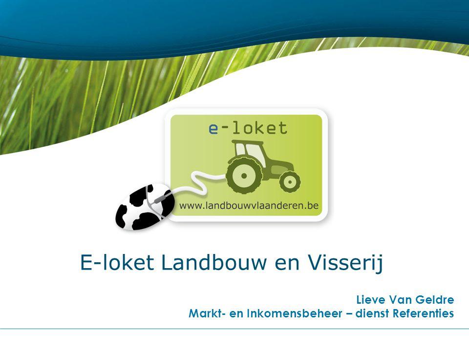 E-loket Landbouw en Visserij Lieve Van Geldre Markt- en Inkomensbeheer – dienst Referenties