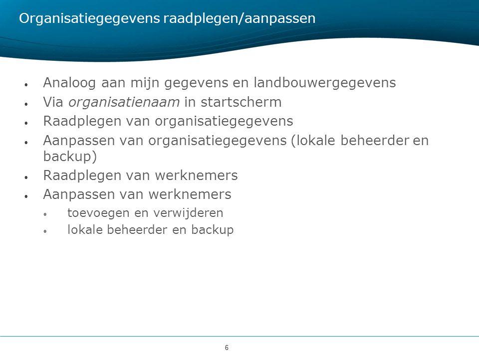 66 Organisatiegegevens raadplegen/aanpassen Analoog aan mijn gegevens en landbouwergegevens Via organisatienaam in startscherm Raadplegen van organisa
