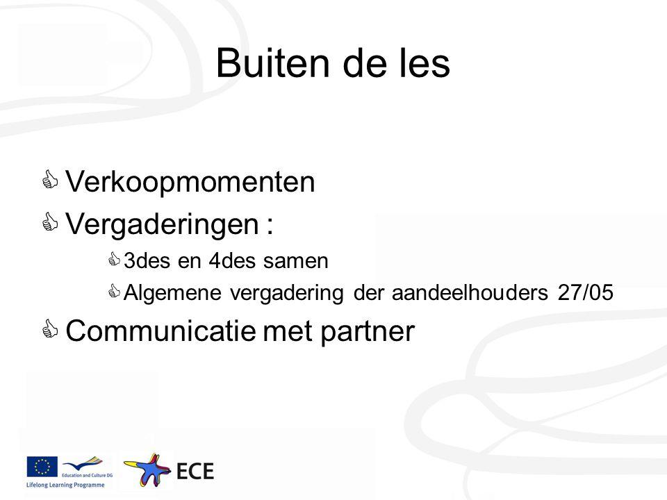 Buiten de les  Verkoopmomenten  Vergaderingen :  3des en 4des samen  Algemene vergadering der aandeelhouders 27/05  Communicatie met partner